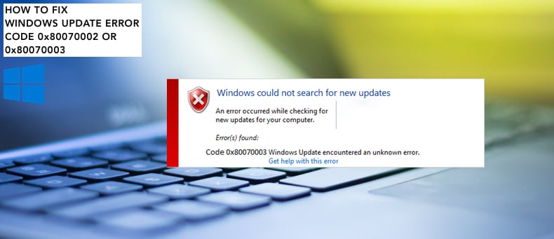 how to fix windows update error 0x80070002 and 0x80070003