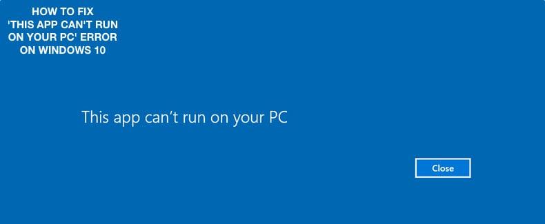 How To Fix \u0027This app can\u0027t run on your PC\u0027 Error?