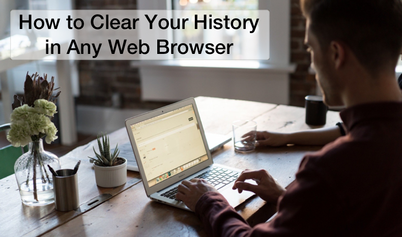 How to Clear Your History In Any Web Browser