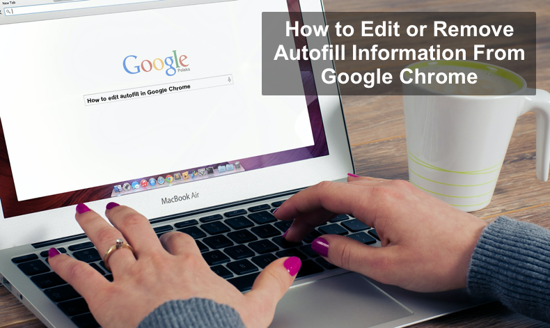 How to edit and remove autofill information in google chrome