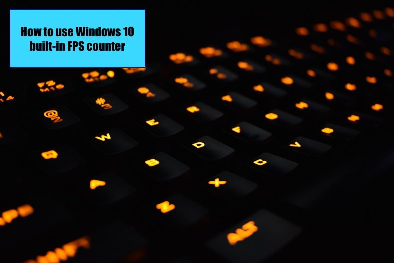 How To Use Windows 10 S Built In Fps Counter