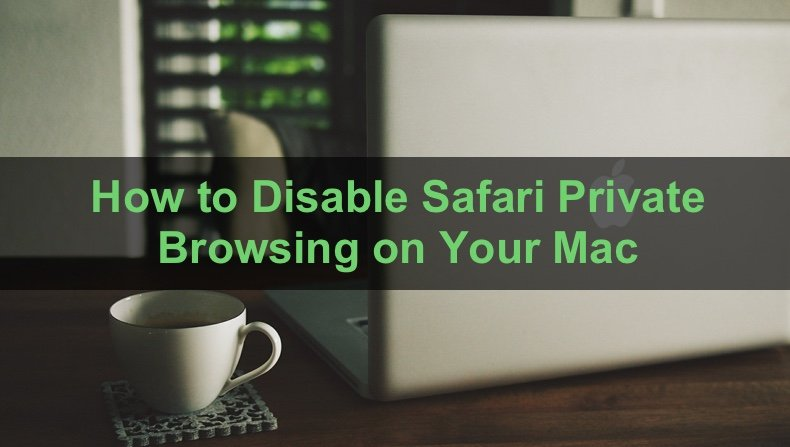 How to Disable Safari Private Browsing on Your Mac